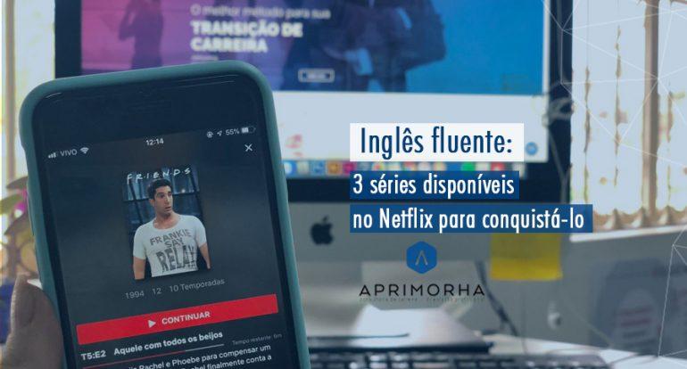 Inglês fluente: 3 séries disponíveis no Netflix para conquistá-lo