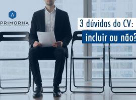 3 dúvidas do CV: incluir ou não?