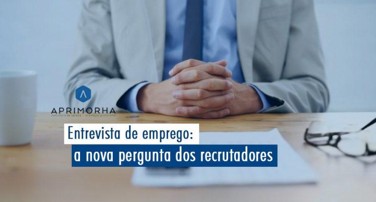 Entrevista de emprego: a nova pergunta dos recrutadores