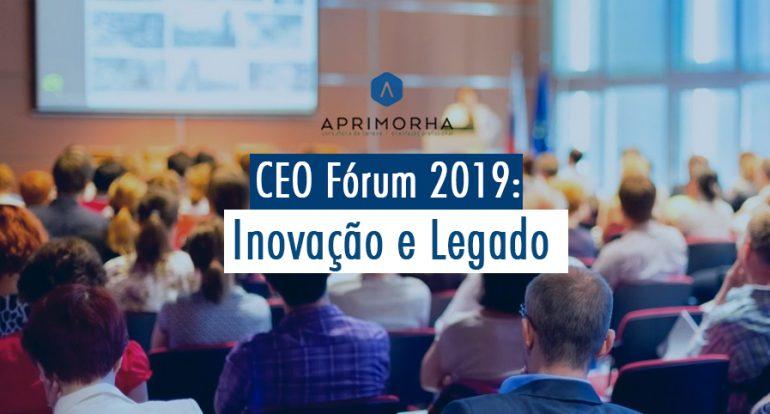 CEO Fórum 2019: Inovação e Legado