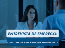 Entrevista de emprego: como contar minha história profissional