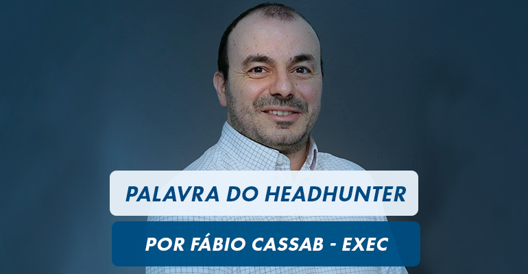 Palavra do Headhunter: Fabio Cassab