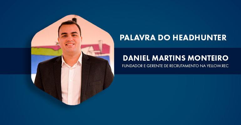 Palavra do Headhunter, por Daniel Monteiro